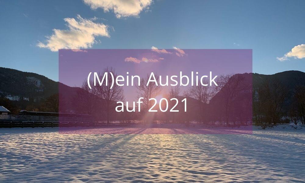 Mein Ausblick auf 2021